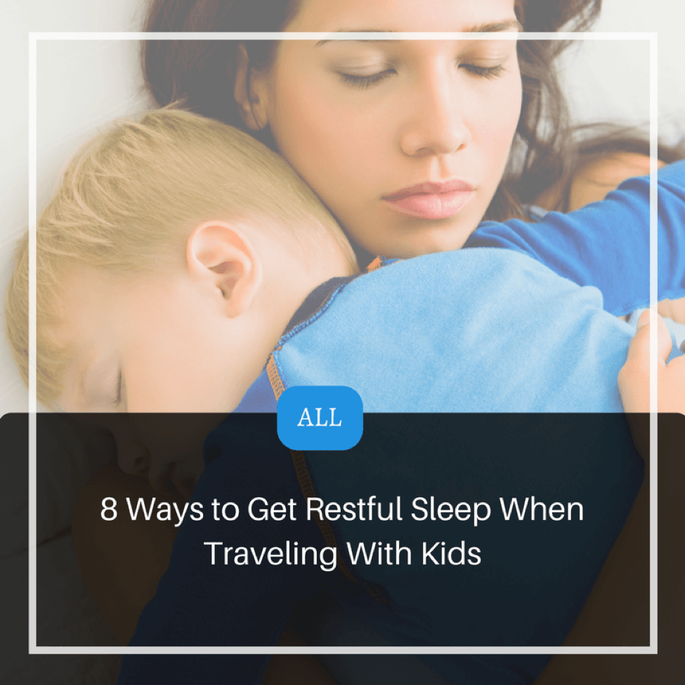 8 Ways to Get Restful Sleep When Traveling With Kids