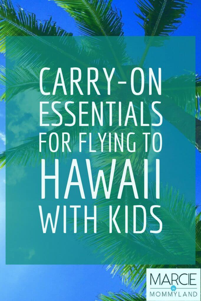 Carry On Essentials for flying to Hawaii with kids